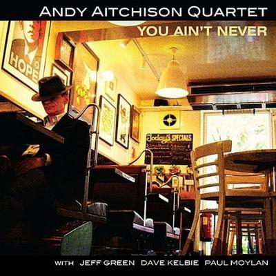 Andy Aitchison Quartet - You ain't never