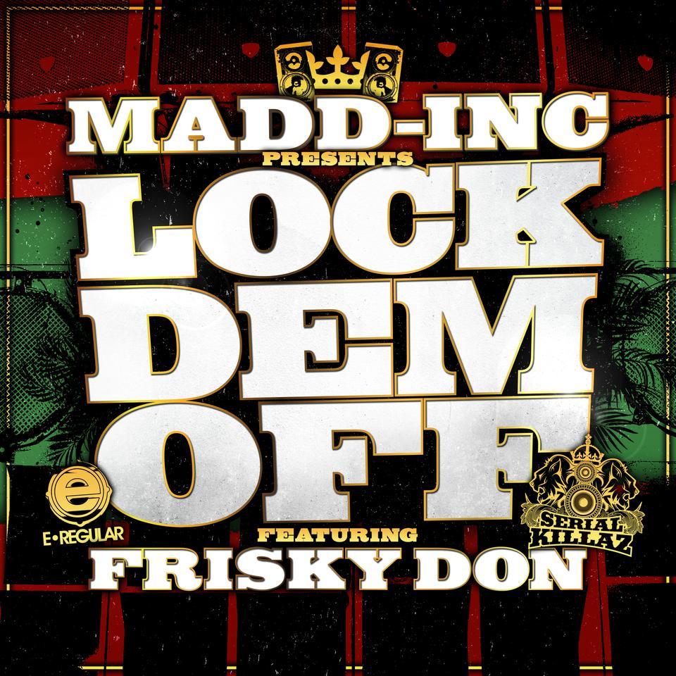 Madd-Inc Feat. Frisky Don - Lock Dem Off EP